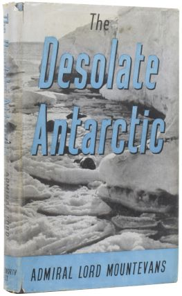 The Desolate Antarctic. Admiral Edward Lord MOUNTEVANS, 1880–1957