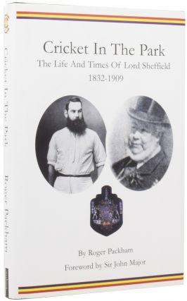 Cricket in the Park. The Life and Times of Lord Sheffield 1832-1909. Roger PACKHAM, John MAJOR,...