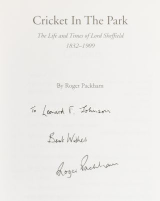 Cricket in the Park. The Life and Times of Lord Sheffield 1832-1909.