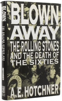 Blown Away. The Rolling Stones and the Death of The Sixties. ROLLING STONES, A. E. Hotchner,...