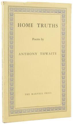 Home Truths. Anthony THWAITE, born 1930
