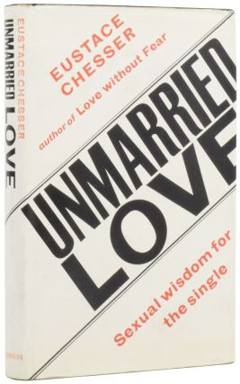 Unmarried Love. Sexual Wisdom for the Single. Eustace CHESSER
