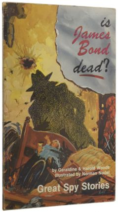 Is James Bond Dead? Great Spy Stories. Geraldine WOODS, Harold, NODEL Norman