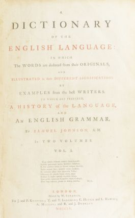 A Dictionary of the English Language; In Which the Words are Deduced From Their Originals; and Illustrated in Their Different Significations, by Examples From the Best Writers. To Which are Prefixed A History of the Language, and an English Grammar. In Two Volumes.