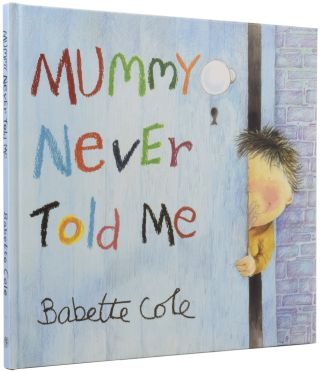 Mummy Never Told Me. Babette COLE