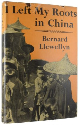 I Left My Roots in China. Bernard LLEWELLYN, born 1919