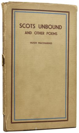 Scots Unbound, and Other Poems. Hugh MACDIARMID, Christopher Murray GRIEVE