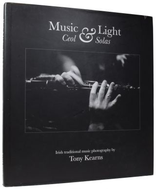 Music & Light: Ceol and Solas. Irish Traditional Music Photography. Tony KEARNS, Nicholas...