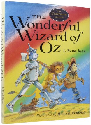 The Wonderful Wizard of Oz. The Centenary Edition. L. Frank BAUM, Michael FOREMAN