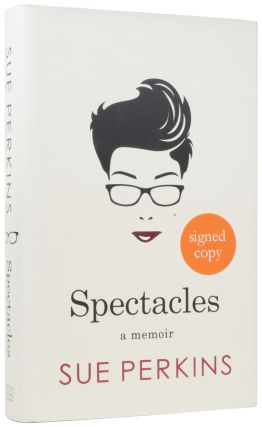 Spectacles: a Memoir. Sue PERKINS, born 1969