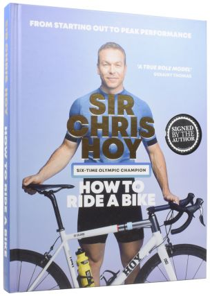How to Ride a Bike: from starting out to peak performance. Chris HOY, Chris SIDWELLS, born 1976,...