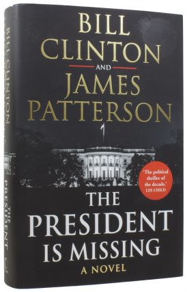The President is Missing. Bill CLINTON, James PATTERSON, born 1946, born 1947
