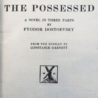 The Possessed. A Novel in Three Parts [Demons; Devils]. The Novels of Fyodor Dostoevsky Volume...