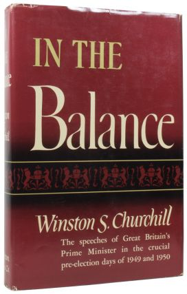 In The Balance. Speeches 1949 and 1950. Winston Spencer CHURCHILL, Sir