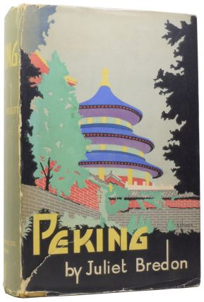 Peking: A Historical and Intimate Description of its Chief Places of Interest. Juliet BREDON