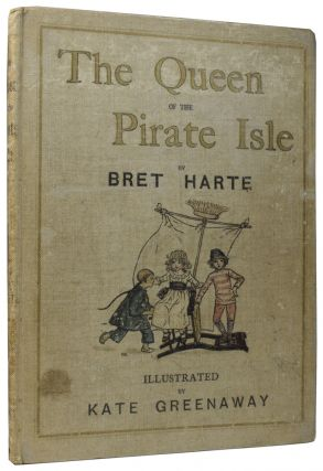 The Queen of the Pirate Isle. Illustrated by Kate Greenaway. Bret HARTE, Kate GREENAWAY, Edmund...