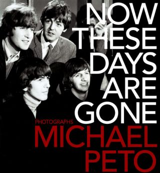 Now These Days Are Gone. THE BEATLES, Michael PETO, Richard, LESTER, Photographer, born 1932...