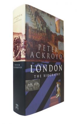 London. The Biography. Peter ACKROYD, born 1949