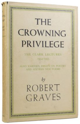 The Crowning Privilege: The Clark Lectures 1954-1955. Also Various Essays on Poetry and Sixteen...