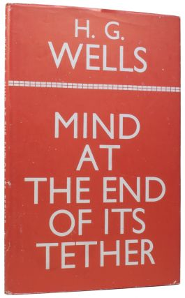 Mind at the End of its Tether. H. G. WELLS, Herbert George