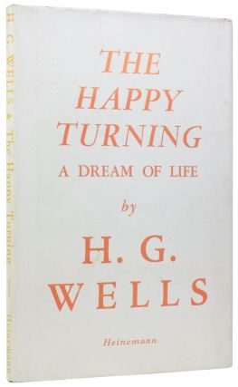 The Happy Turning. A Dream of Life. H. G. WELLS, Herbert George