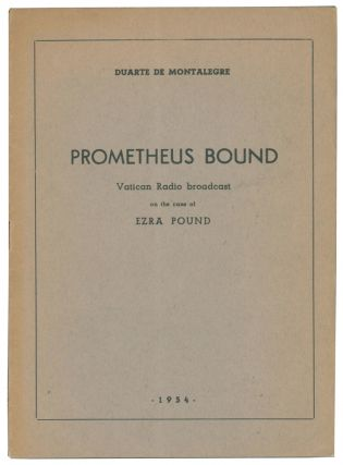 Prometheus Bound: Vatican Radio broadcast on the case of Ezra Pound. Duarte de MONTALEGRE, Jose...