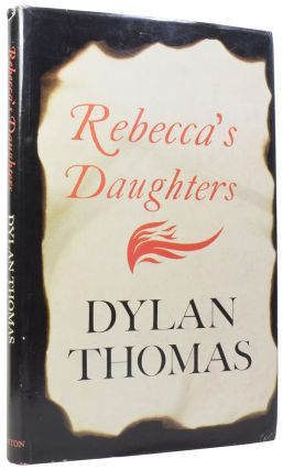 Rebecca's Daughters. Dylan THOMAS