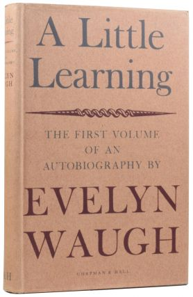 A Little Learning. The First Volume of an Autobiography By Evelyn Waugh. Evelyn WAUGH