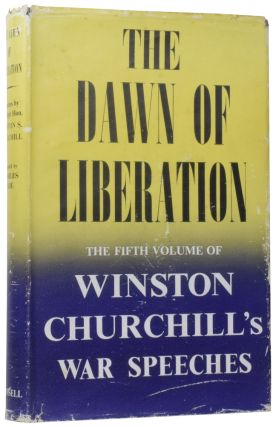 The Dawn of Liberation. War Speeches by the Right Hon. Winston S. Churchill C.H., M.P. 1944....