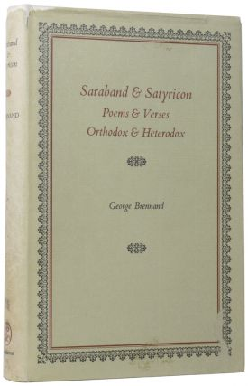 Saraband & Satyricon: Poems and Verses, Orthodox and Heterodox. George BRENNAND
