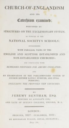 Church-of-Englandism and its Catechism examined: Preceded by Strictures on the Exclusionary System, as pursued in the National Society's Schools: Interspersed with Parallel Views of the English and Scottish Established and Non-Established Churches: and Concluding with Remedies Proposed for Abuses Indicated: and an Examination of the Parliamentary System of Church Reform lately pursued, and still pursuing: including the Proposed New Churches.