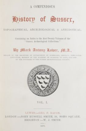 """A Compendious History of Sussex, Topographical, Archaeological & Anecdotical. Containing an Index to the first Twenty Volumes of the """" Sussex Archaeological Collections."""""""
