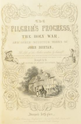 """Illustrated Edition of the Select Works of John Bunyan: with an original sketch of the author's life and times; and notes by the editor of """"Sturm's Family Devotions."""" Containing The Pilgrim's Progress; The Holy War; Grace Abounding to the Chief of Sinners; A Confession of My Faith; A Reason of My Faith; Jerusalem Sinner Saved; Come and Welcome to Jesus Christ; Differences in Judgement About Water Baptism; Peaceable Principles and True; The Life and Death of Mr. Badman; The Pharisee and the Publican; Bunyan's Last Sermon; Bunyan's Dying Sayings; The Life and Times of Bunyan."""